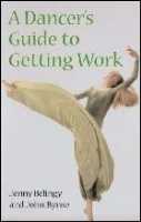 Dancer`s Guide to Getting Work A Book